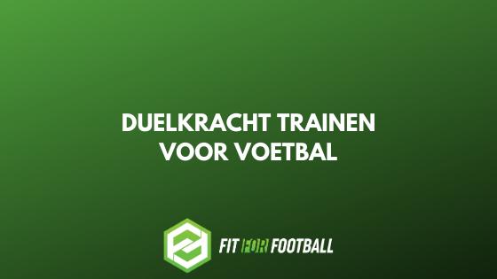 Duelkracht trainen voor voetbal